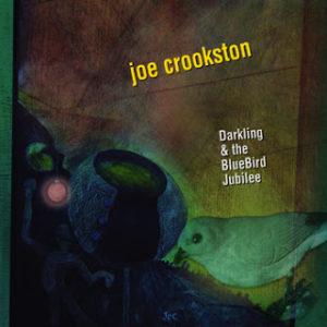 Joe Crookston Darkling & the BlueBird Jubilee CD review